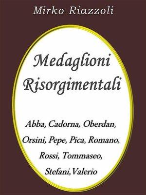 cover image of Medaglioni Risorgimentali Abba – Cadorna – Oberdan – Orsini – Pepe – Pica – Romano – Rossi – Stefani – Tommaseo – Valerio