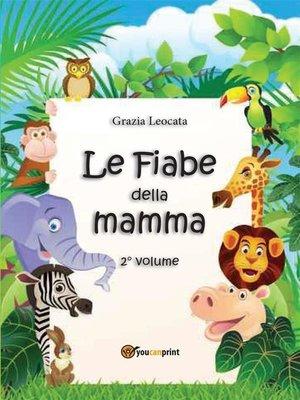 cover image of Le fiabe della mamma. Secondo volume