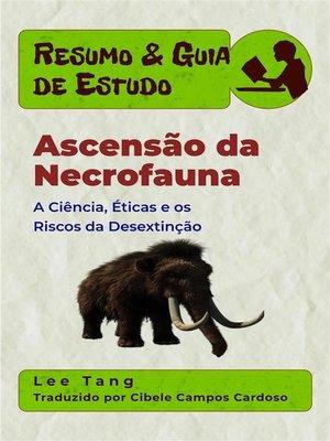 cover image of Resumo & Guia De Estudo--Ascensão Da Necrofauna--A Ciência, Éticas E Os Riscos Da Desextinção