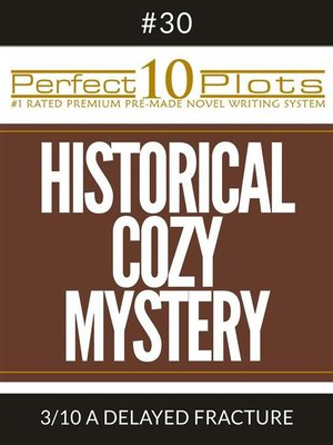 "cover image of Perfect 10 Historical Cozy Mystery Plots #30-3 ""A DELAYED FRACTURE"""