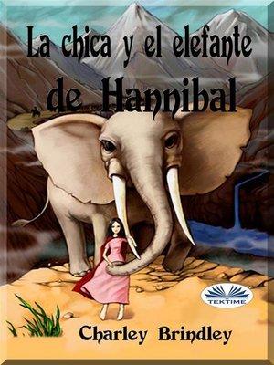 cover image of La Chica Y El Elefante De Hannibal