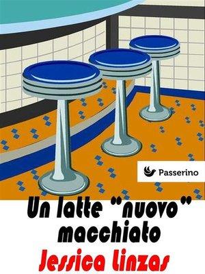 """cover image of Un latte """"nuovo"""" macchiato"""