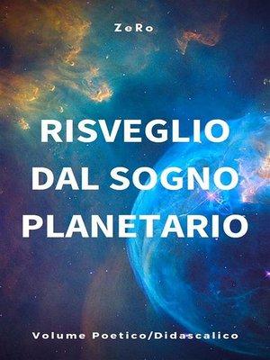cover image of Risveglio dal sogno planetario (Volume Poetico-Didascalico)