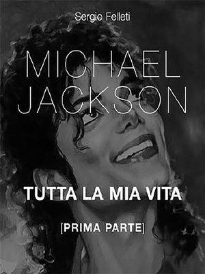 cover image of Michael Jackson. Tutta la mia vita--Prima Parte