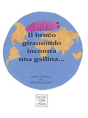 cover image of Il bruco giramondo incontra una gallina...