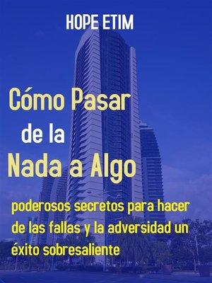 cover image of Cómo Pasar de la Nada a Algo