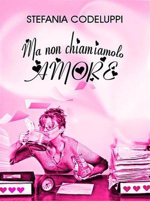 cover image of Ma non chiamiamolo amore