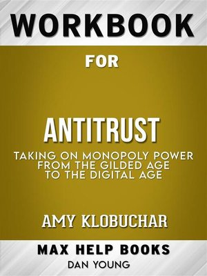 cover image of Workbook for Antitrust--Taking on Monopoly Power from the Gilded Age to the Digital Age by Amy Klobuchar (Max Help Workbooks)