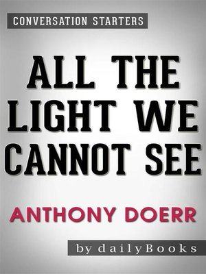 cover image of All the Light We Cannot See--A Novel​​​​​​​ by Anthony Doerr | Conversation Starters