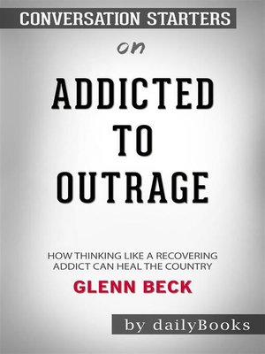 cover image of Addicted to Outrage--How Thinking Like a Recovering Addict Can Heal the Country by Glenn Beck | Conversation Starters
