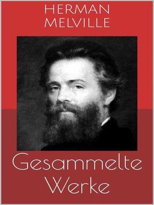 cover image of Gesammelte Werke (Vollständige Ausgaben--Moby Dick, Bartleby, Billy Budd u.v.m.)