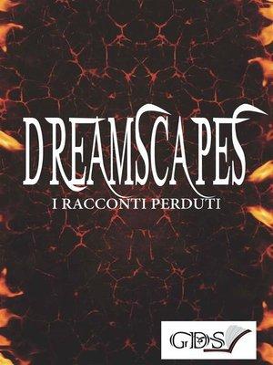cover image of Dreamscapes--I racconti perduti
