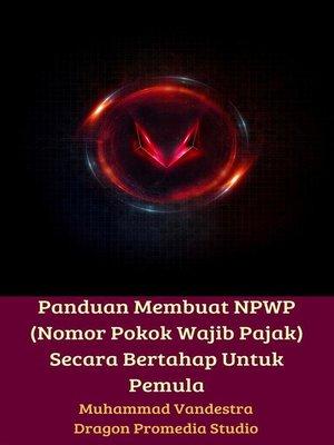 cover image of Panduan Membuat NPWP (Nomor Pokok Wajib Pajak) Secara Bertahap Untuk Pemula