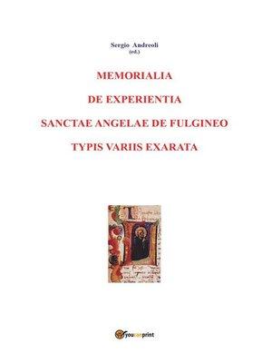 cover image of Memorialia de experientia sanctae Angelae de Fulgineo typis variis exarata