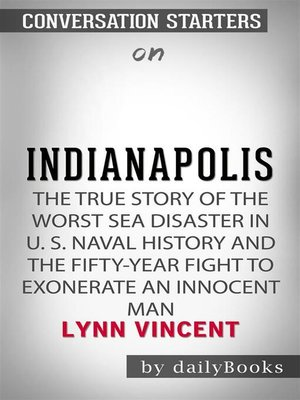 cover image of Indianapolis--The True Story of the Worst Sea Disaster in U.S. Naval History and the Fifty-Year Fight to Exonerate an Innocent Man by Lynn Vincent | Conversation Starters