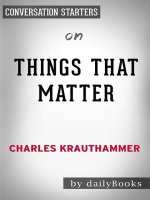 cover image of Things That Matter--Three Decades of Passions, Pastimes and Politics by Charles Krauthammer | Conversation Starters