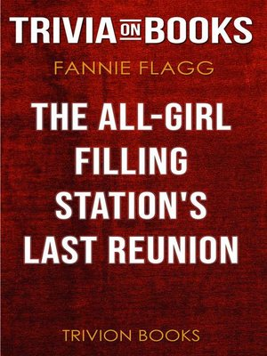 cover image of The All-Girl Filling Station's Last Reunion by Fannie Flagg (Trivia-On-Books)