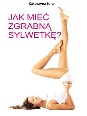 cover image of Jak mieć zgrabną sylwetkę?