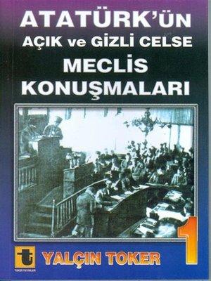 cover image of Atatürk'ün Açık ve Gizli Celse Meclis Konuşmaları 1