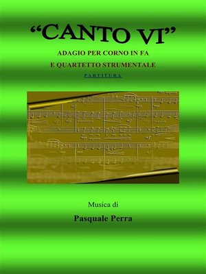 cover image of Canto VI. Adagio per corno in fa e quartetto strumentale. Versione partitura (strumenti--corno in fa, oboe, violino, basso elettrico, pianoforte)