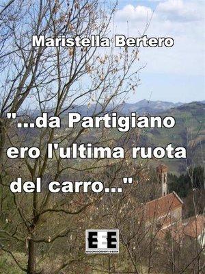 """cover image of """"...da Partigiano ero l'ultima ruota del carro..."""""""