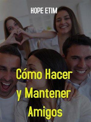 cover image of Cómo Hacer y Mantener Amigos