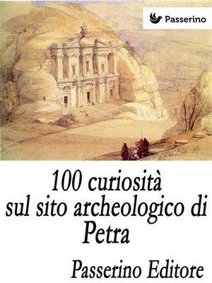 cover image of 100 curiosità sul sito archeologico di Petra