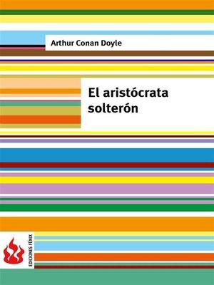 cover image of El aristócrata solterón (low cost). Edición limitada