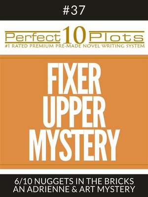 "cover image of Perfect 10 Fixer Upper Mystery Plots #37-6 ""NUGGETS IN THE BRICKS – AN ADRIENNE & ART MYSTERY"""