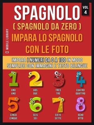 cover image of Spagnolo ( Spagnolo da zero ) Impara lo spagnolo con le foto (Vol 4)