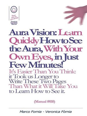 cover image of Aura Vision--Learn Quickly How to See the Aura, With Your Own Eyes, in Just Few Minutes! (Manual #010)