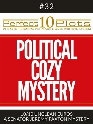 """cover image of Perfect 10 Political Cozy Mystery Plots #32-10 """"UNCLEAN EUROS – a SENATOR JEREMY PAXTON MYSTERY"""""""