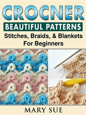 cover image of Crochet Beautiful Patterns, Stitches, Braids, & Blankets For Beginners