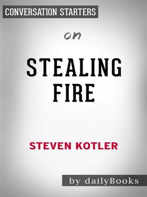 cover image of Stealing Fire--by Steven Kotler | Conversation Starters