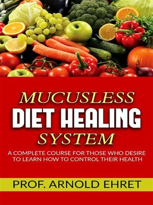 cover image of Mucusless-Diet Healing System--A Complete Course for Those Who Desire to Learn How to Control Their Health