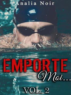 cover image of Emporte-Moi... (Volume 2)--Le Nageur au Corps de Rêve
