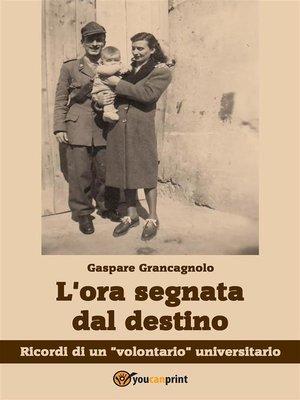 """cover image of L'ora segnata dal destino. Ricordi di un """"volontario"""" universitario"""