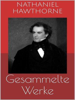 cover image of Gesammelte Werke (Vollständige Ausgaben--Der scharlachrote Buchstabe, Die Blumen des Bösen, Ein Mann namens Wakefield u.v.m.)