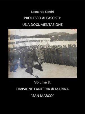 cover image of Processo ai Fascisti--Volume 8 Divisione Fanteria di Marina San Marco
