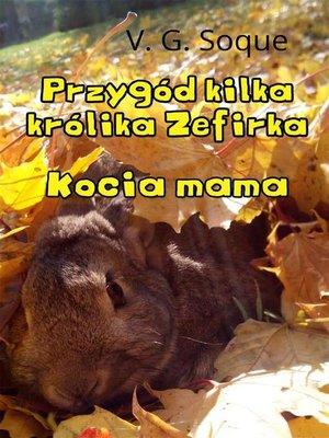 cover image of Przygód kilka królika Zefirka. Kocia mama