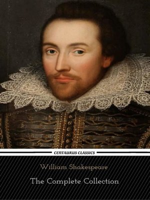 cover image of William Shakespeare--The Complete Collection (Centaurus Classics) [37 Plays + 160 Sonnets + 5 Poetry Books + 150 Illustrations]