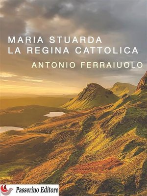 cover image of Maria Stuarda, la regina cattolica