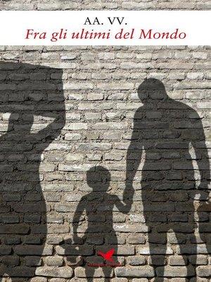 cover image of Fra gli Ultimi del Mondo