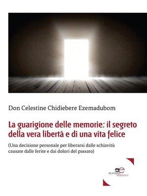 cover image of La guarigione delle memorie--il segreto della vera libertà e di una vita felice