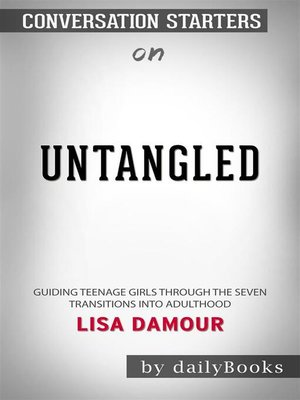 cover image of Untangled--Guiding Teenage Girls Through the Seven Transitions into Adulthood by Lisa Damour​​​​​​​ | Conversation Starters