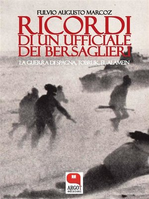 cover image of Ricordi di un giovane ufficiale dei bersaglieri. Dalla guerra di Spagna, a Tobruk, El Alamein, la prigionia fino alla Liberazione