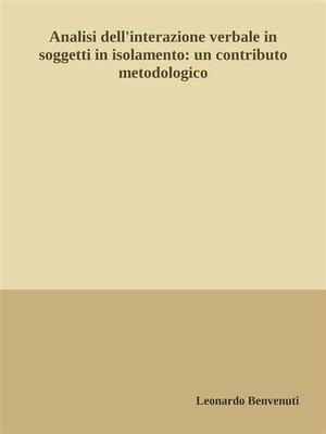 cover image of Analisi dell'interazione verbale in soggetti in isolamento--un contributo metodologico