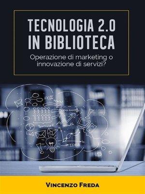 cover image of Tecnologia 2.0 in biblioteca. Operazione di marketing o innovazione di servizi?