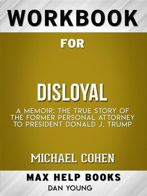 cover image of Workbook for Disloyal--A Memoir--The True Story of the Former Personal Attorney to President Donald J. Trump by Michael Cohen
