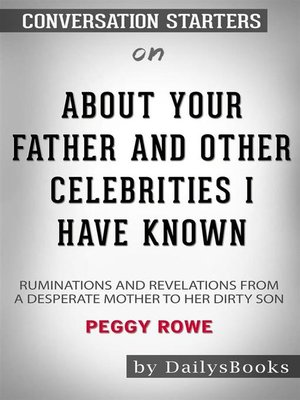 cover image of About Your Father and Other Celebrities I Have Known--Ruminations and Revelations from a Desperate Mother to Her Dirty Son by Peggy Rowe--Conversation Starters